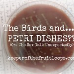The Birds and the…Petri Dishes?