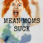 Mean Moms Suck