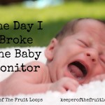 The Day I Broke The Baby Monitor
