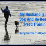 Hubby Doesn't Need Training.  He's Not A Dog.