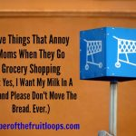 Five Things That Annoy Moms At The Grocery Store
