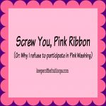 Screw You, Pink Ribbon