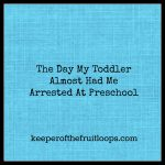 The Day My Toddler's Mouth Almost Had Me Arrested At Preschool